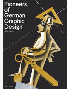 """New Book """"Pioneers of German Graphic Design"""" (English title) / """"Design-Pioniere: Die Erfindung der grafischen Moderne"""" (German title)"""